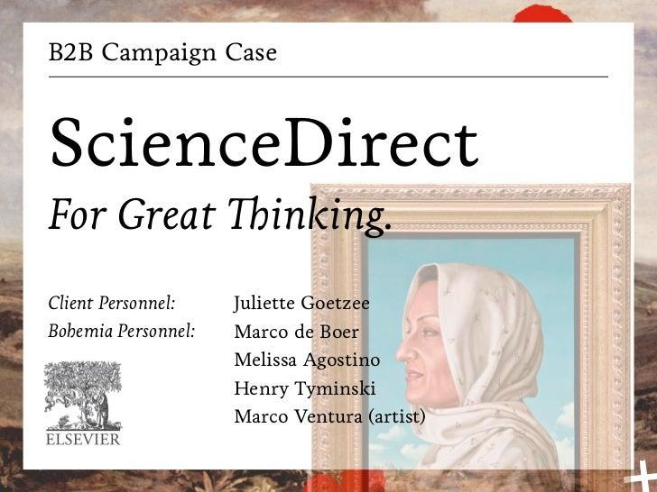 B2B Campaign CaseScienceDirectFor Great                inking.Client Personnel:    Juliette GoetzeeBohemia Personnel:   Ma...
