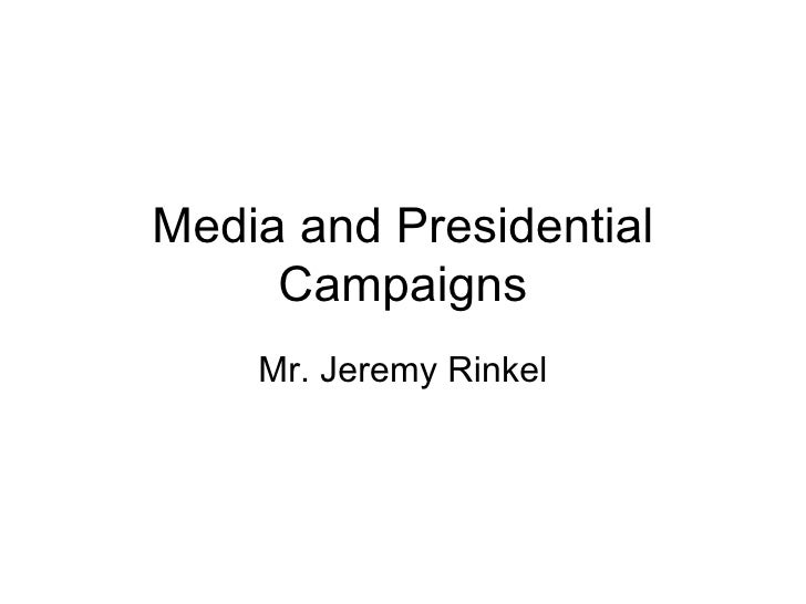 Media and Presidential Campaigns Mr. Jeremy Rinkel