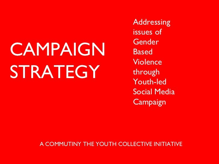 A COMMUTINY THE YOUTH COLLECTIVE INITIATIVE CAMPAIGN  STRATEGY Addressing issues of Gender Based Violence through Youth-le...