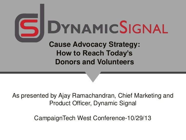 Cause Advocacy Strategy: How to Reach Today's Donors and Volunteers  As presented by Ajay Ramachandran, Chief Marketing an...
