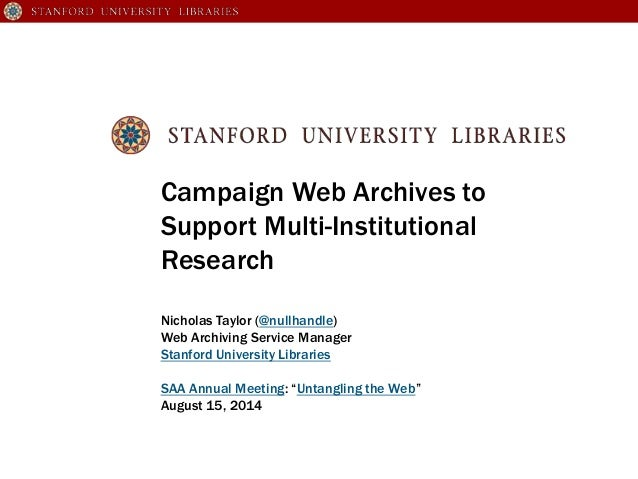 Campaign Web Archives to Support Multi-Institutional Research Nicholas Taylor (@nullhandle) Web Archiving Service Manager ...