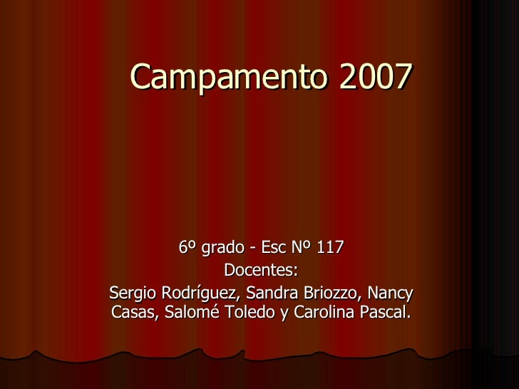 Campamento 2007 6º grado - Esc Nº 117 Docentes: Sergio Rodríguez, Sandra Briozzo, Nancy Casas, Salomé Toledo y Carolina Pa...