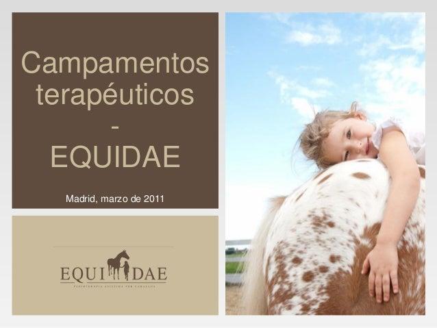 Campamentos terapéuticos       -  EQUIDAE   Madrid, marzo de 2011