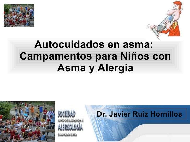 Autocuidados en asma:  Campamentos para Niños con Asma y Alergia Dr. Javier Ruiz Hornillos