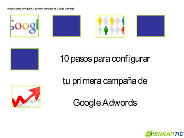 10 pasos para configurar tu primera campaña de Google Adwords                                               10 pasos para ...