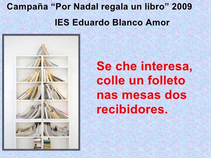 """Se che interesa, colle un folleto nas mesas dos recibidores. Campaña """"Por Nadal regala un libro"""" 2009 IES Eduardo Blanco A..."""