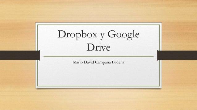 Dropbox y Google Drive Mario David Campana Ludeña