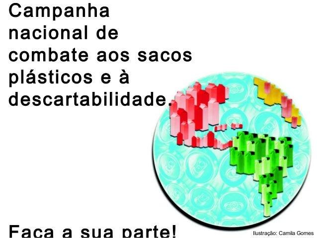 Campanha nacional de combate aos sacos plásticos e à descartabilidade. Ilustração: Camila Gomes