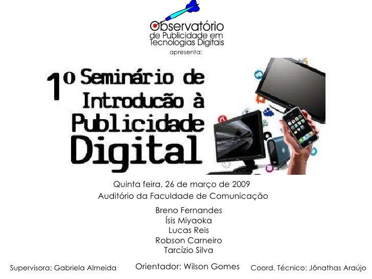 Quinta feira, 26 de março de 2009 Auditório da Faculdade de Comunicação Breno Fernandes Ísis Miyaoka Lucas Reis Robson Car...