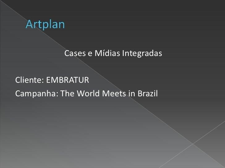Cases e Mídias IntegradasCliente: EMBRATURCampanha: The World Meets in Brazil