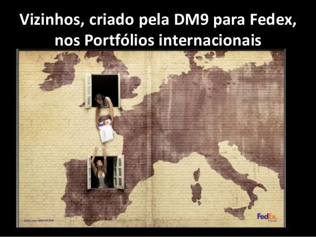 Vizinhos, criado pela DM9 para Fedex, nos Portfólios internacionais