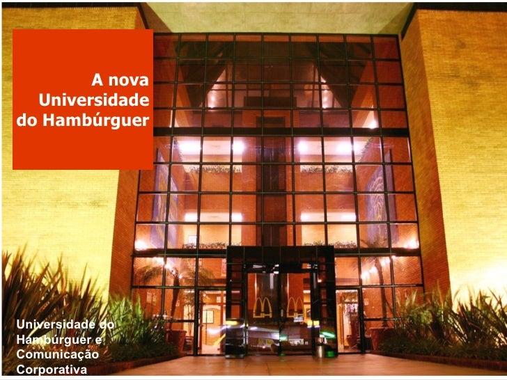 A nova Universidade do Hambúrguer Universidade do Hambúrguer e Comunicação Corporativa