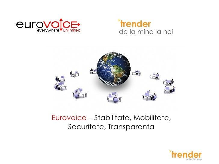 de la mine la noi Eurovoice  – Stabilitate, Mobilitate, Securitate, Transparenta