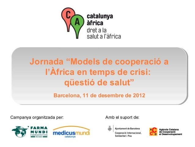 """Jornada """"Models de cooperació a            l'Àfrica en temps de crisi:                  qüestió de salut""""                 ..."""