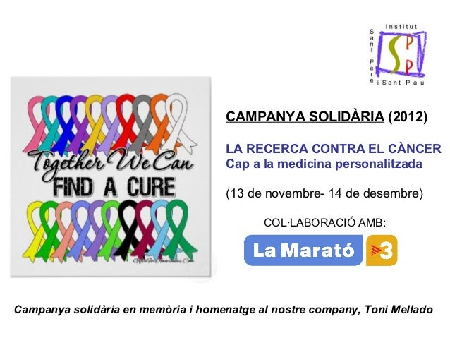 CAMPANYA SOLIDÀRIA (2012)                                    LA RECERCA CONTRA EL CÀNCER                                  ...