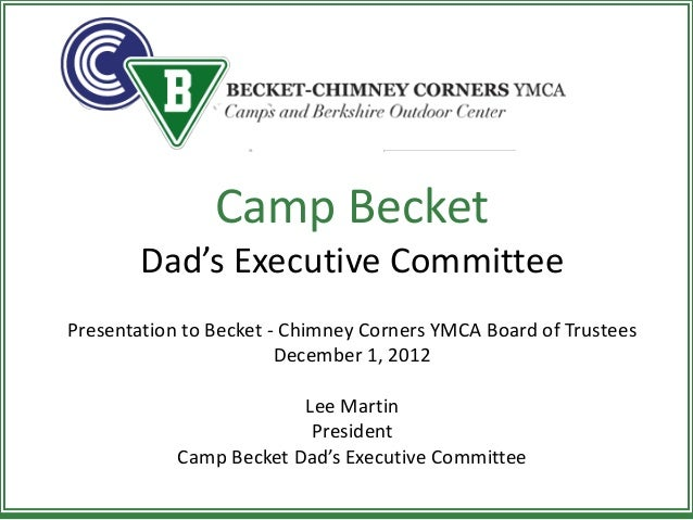 Camp Becket       Dad's Executive CommitteePresentation to Becket - Chimney Corners YMCA Board of Trustees                ...