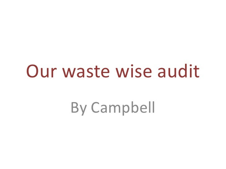 Our waste wise audit <br />By Campbell<br />