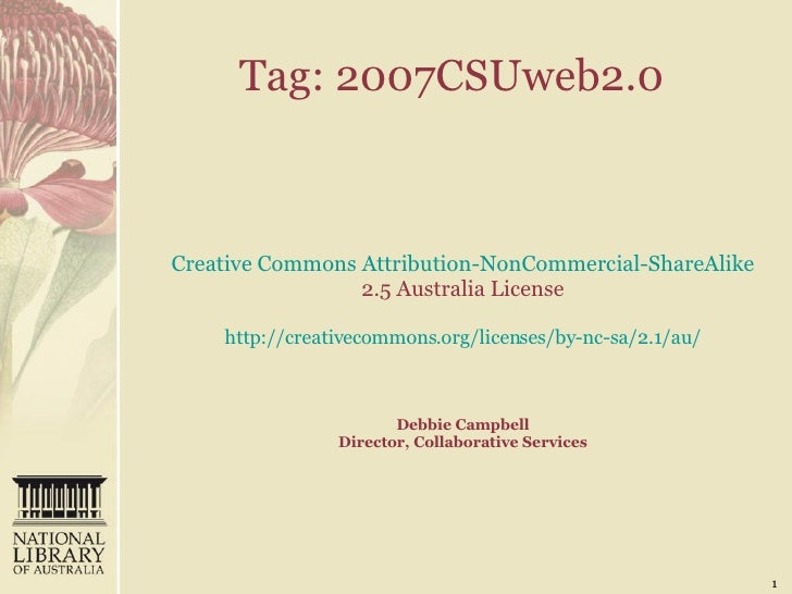 Tag: 2007CSUweb2.0   Creative Commons Attribution- NonCommercial-ShareAlike  2.5 Australia License   http://creativecommon...
