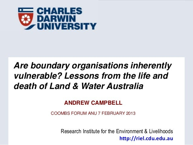 Are boundary organisations inherentlyvulnerable? Lessons from the life anddeath of Land & Water Australia             ANDR...