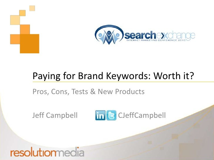 Paying for Brand Keywords: Worth it?<br />Pros, Cons, Tests & New Products<br />Jeff CampbellCJeffCampbell<br />