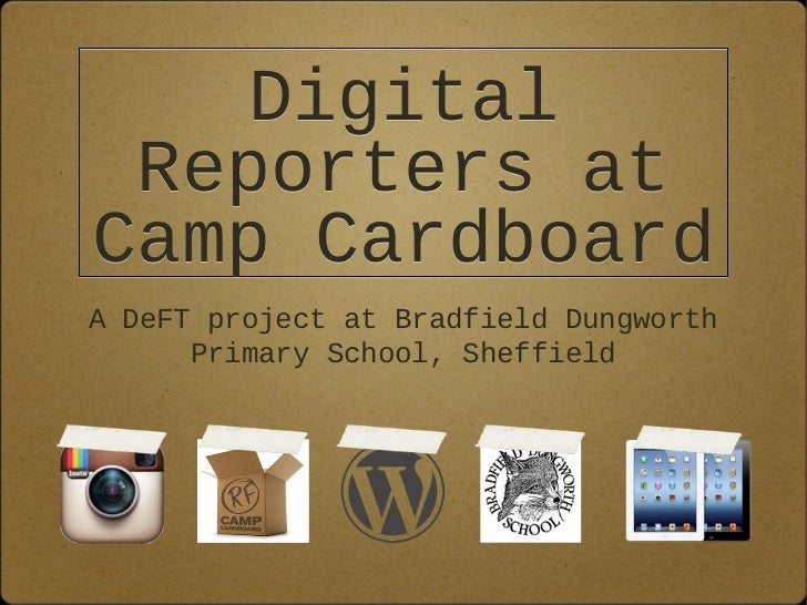 Digital Reporters atCamp CardboardA DeFT project at Bradfield Dungworth      Primary School, Sheffield
