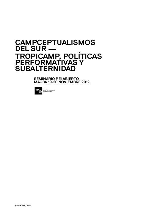 CAMPCEPTUALISMOS DEL SUR — TROPICAMP, POLÍTICAS PERFORMATIVAS Y SUBALTERNIDAD SEMINARIO PEI ABIERTO MACBA 19-20 NOVIEMBRE ...