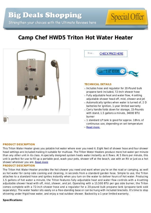 Camp Chef HWD5 Triton Hot Water HeaterPrice :CHECKPRICEHERETECHNICAL DETAILSIncludes hose and regulator for 20-Pound bulkq...