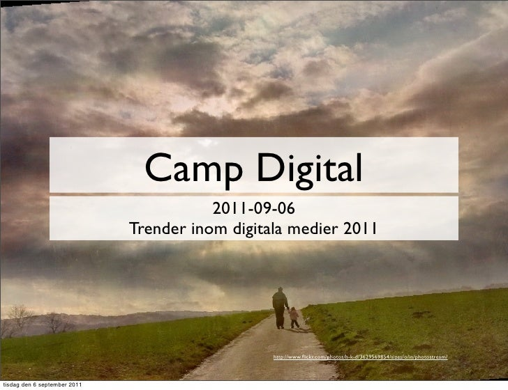 Camp Digital                                         2011-09-06                              Trender inom digitala medier ...