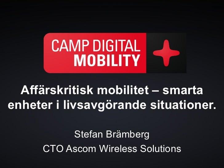 Affärskritisk mobilitet – smartaenheter i livsavgörande situationer.           Stefan Brämberg      CTO Ascom Wireless Sol...