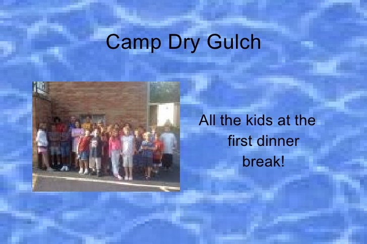 Camp Dry Gulch <ul>All the kids at the first dinner break! </ul>