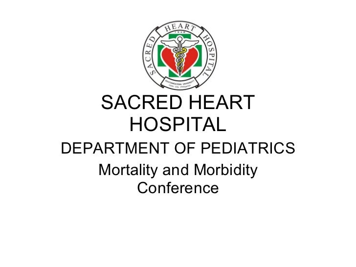 SACRED HEART HOSPITAL DEPARTMENT OF PEDIATRICS Mortality and Morbidity Conference