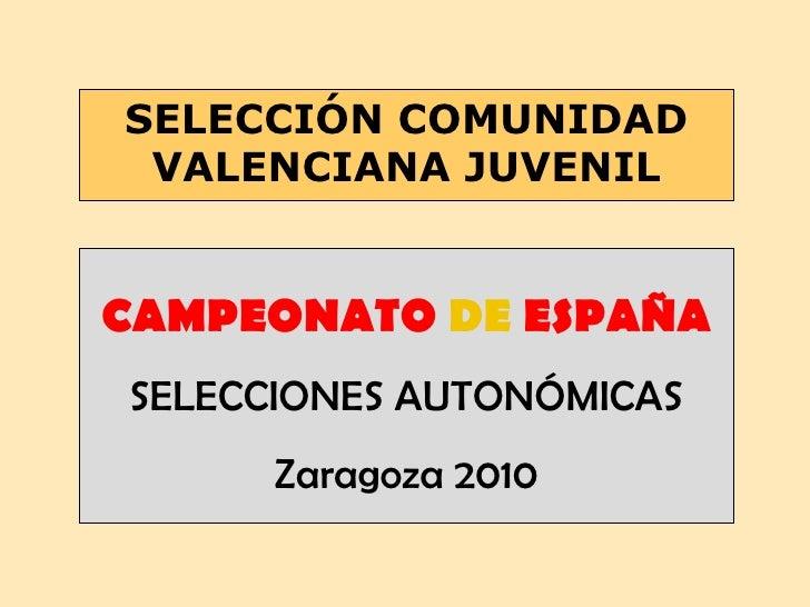 SELECCIÓN COMUNIDAD VALENCIANA JUVENIL CAMPEONATO  DE  ESPAÑA SELECCIONES AUTONÓMICAS Zaragoza 2010