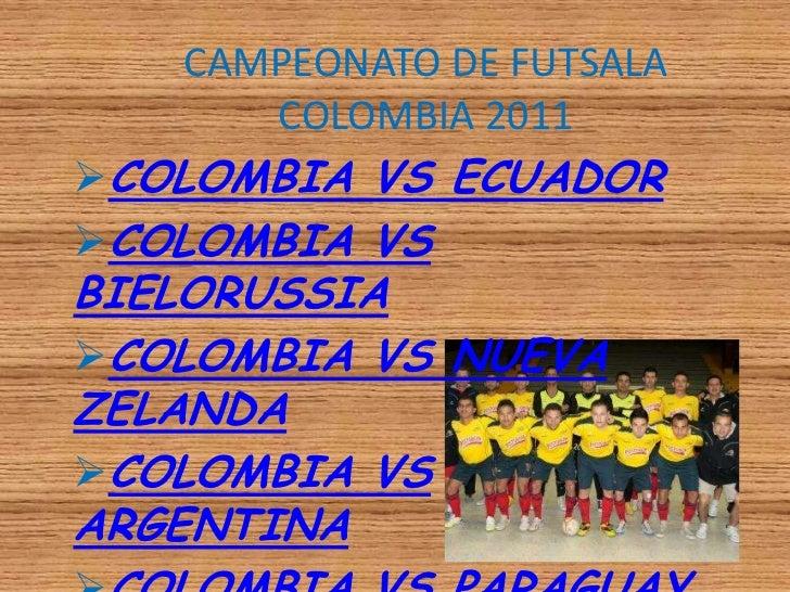 CAMPEONATO DE FUTSALA      COLOMBIA 2011COLOMBIA VS ECUADORCOLOMBIA VSBIELORUSSIACOLOMBIA VS NUEVAZELANDACOLOMBIA VSAR...