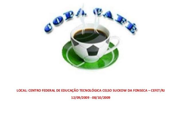 LOCAL: CENTRO FEDERAL DE EDUCAÇÃO TECNOLÓGICA CELSO SUCKOW DA FONSECA – CEFET/RJ12/09/2009 - 08/10/2009