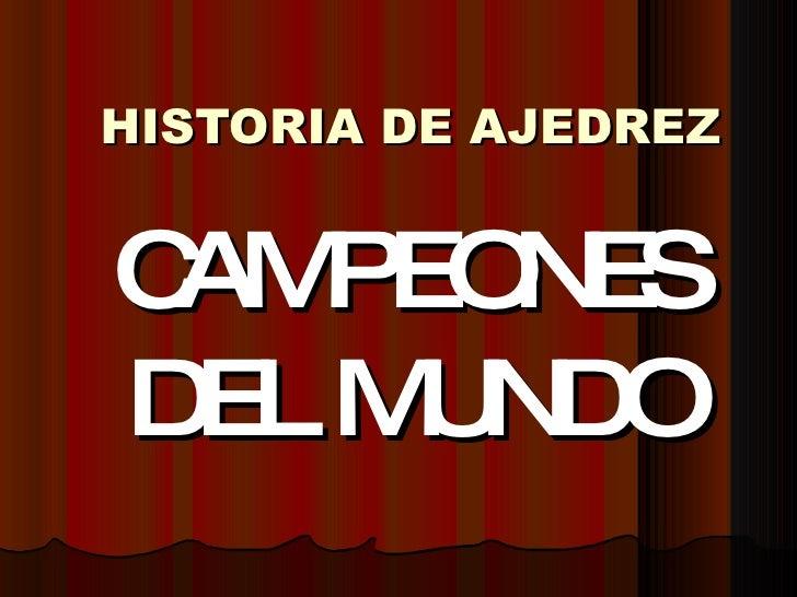 HISTORIA DE AJEDREZ CAMPEONES DEL MUNDO