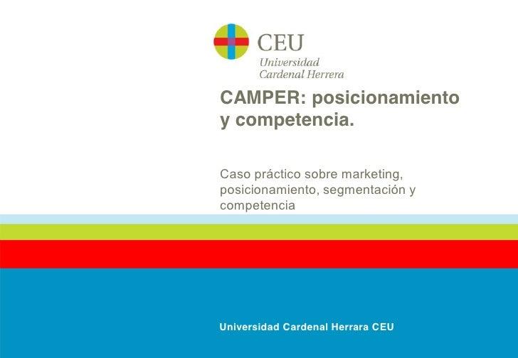 CAMPER: posicionamientoy competencia.Caso práctico sobre marketing,posicionamiento, segmentación ycompetenciaUniversidad C...