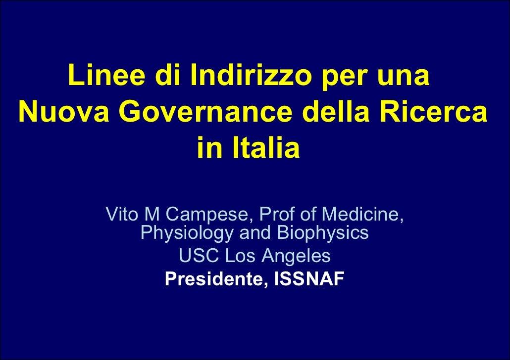 Linee di Indirizzo per una Nuova Governance della Ricerca              in Italia       Vito M Campese, Prof of Medicine,  ...