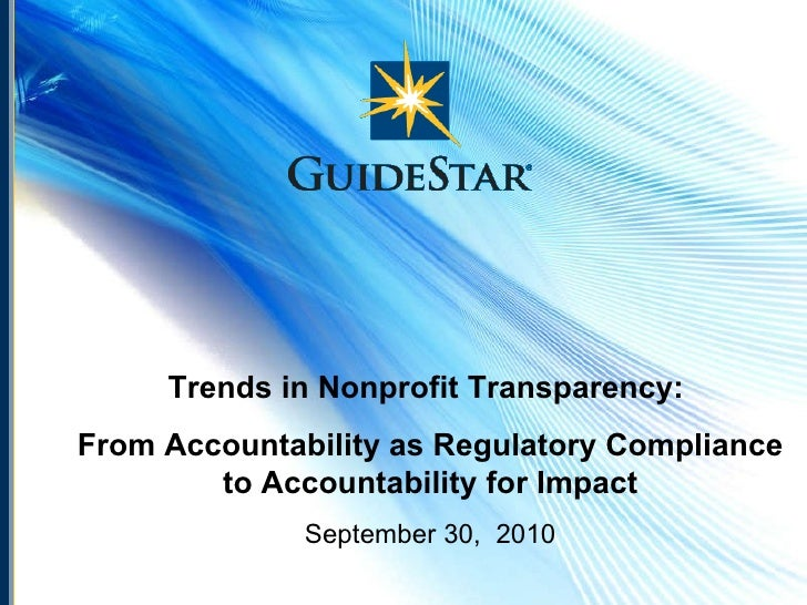 Trends in Nonprofit Transparency:  From Accountability as Regulatory Compliance to Accountability for Impact September 30,...
