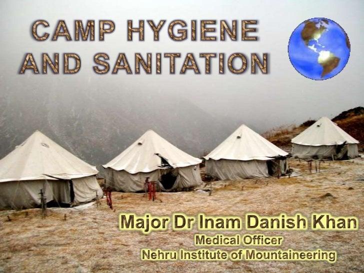 CAMP HYGIENE <br />AND SANITATION<br />Major Dr Inam Danish Khan<br />Medical Officer<br />Nehru Institute of Mountaineeri...