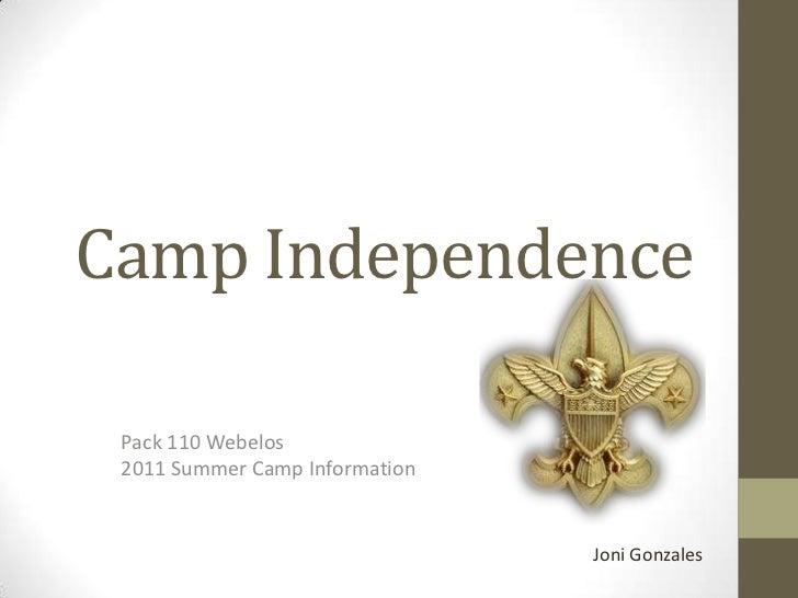 Camp Independence<br />Pack 110 Webelos2011 Summer Camp Information<br />Joni Gonzales<br />