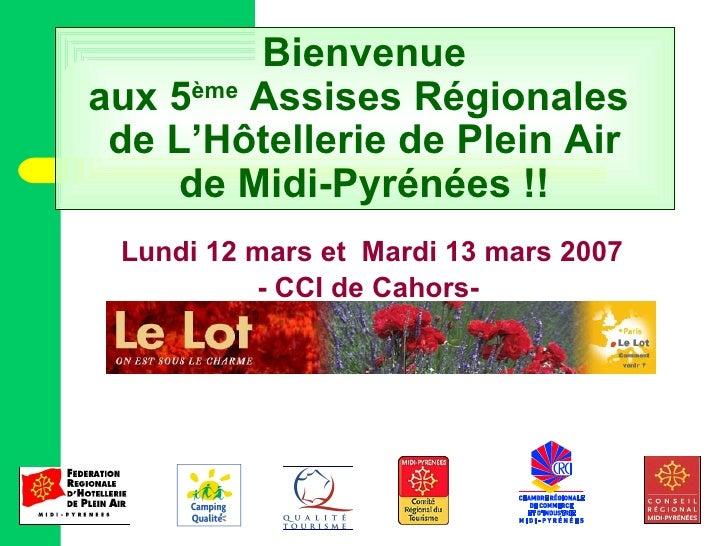 Bienvenue aux 5 ème  Assises Régionales  de L'Hôtellerie de Plein Air de Midi-Pyrénées !! <ul><li>Lundi 12 mars et  Mardi ...