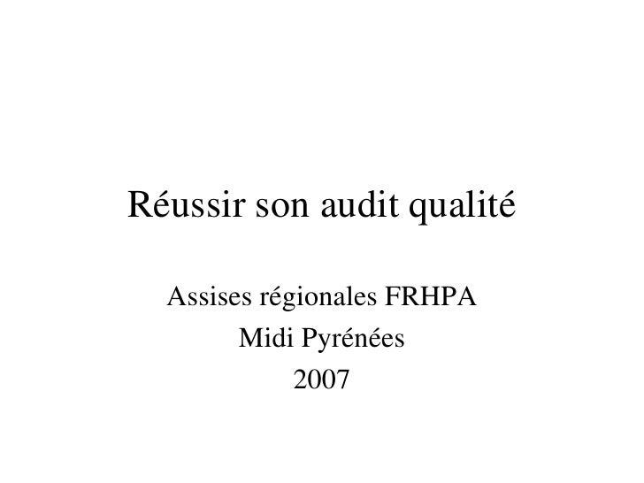 Réussir son audit qualité Assises régionales FRHPA Midi Pyrénées 2007