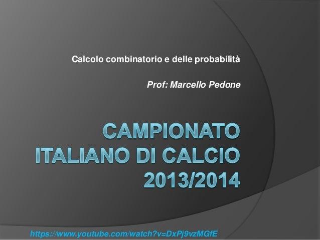 Calcolo combinatorio e delle probabilità Prof: Marcello Pedone  https://www.youtube.com/watch?v=DxPj9vzMGfE