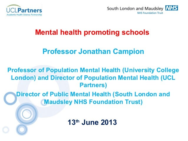 Mental health promoting schoolsProfessor Jonathan CampionProfessor of Population Mental Health (University CollegeLondon) ...