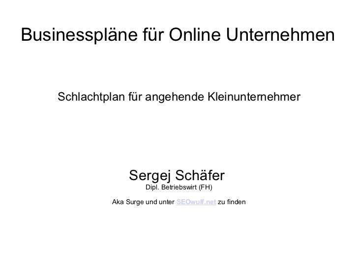 Businesspläne für Online Unternehmen Schlachtplan für angehende Kleinunternehmer Sergej Schäfer  Dipl. Betriebswirt (FH) A...