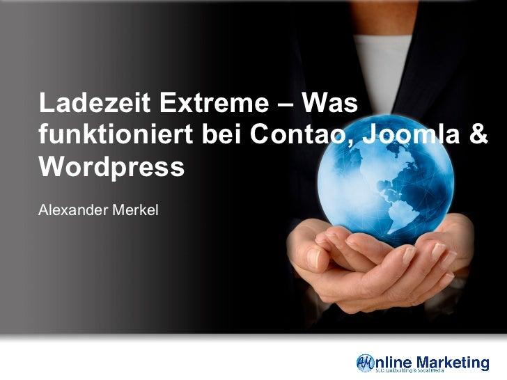 Ladezeit Extreme – Wasfunktioniert bei Contao, Joomla &WordpressAlexander Merkel