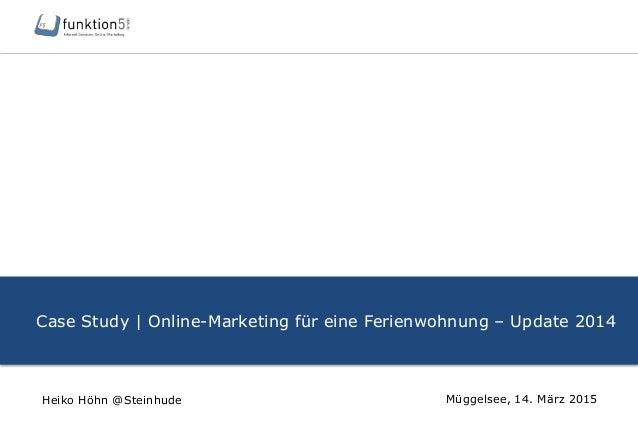 Case Study | Online-Marketing für eine Ferienwohnung – Update 2014 Müggelsee, 14. März 2015Heiko Höhn @Steinhude