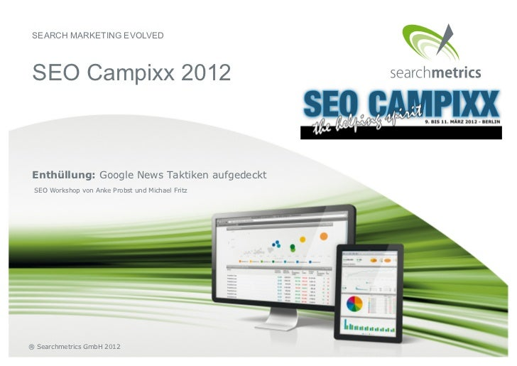 SEARCH MARKETING EVOLVEDSEO Campixx 2012Enthüllung: Google News Taktiken aufgedeckt SEO Workshop von Anke Probst und Micha...