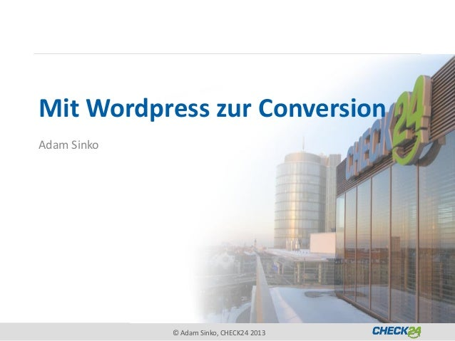 Mit Wordpress zur ConversionAdam Sinko             © Adam Sinko, CHECK24 2013