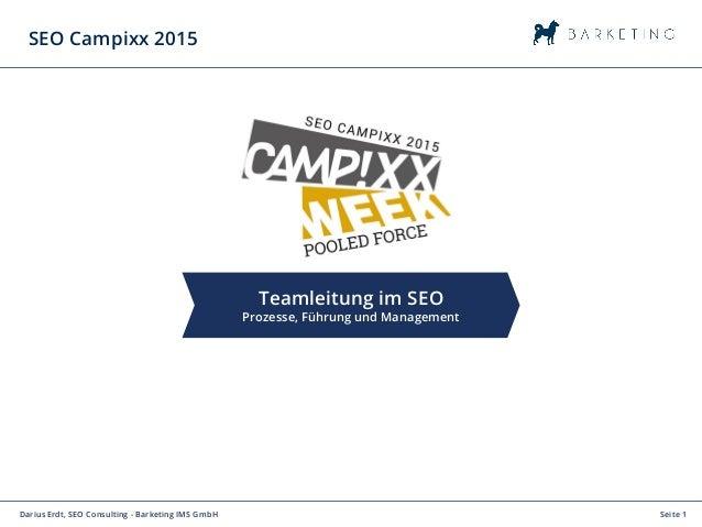 Seite 1Darius Erdt, SEO Consulting - Barketing IMS GmbH Teamleitung im SEO Prozesse, Führung und Management SEO Campixx 20...